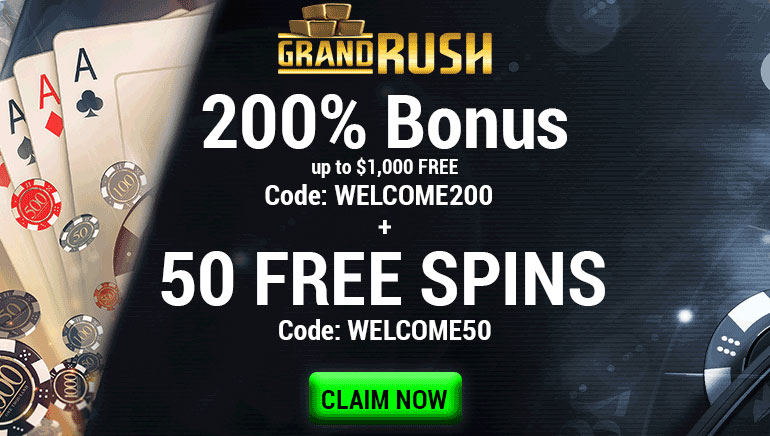 Grand Rush - 200% Bonus up to $1000 Free (Code: WELCOME200) + 50 Free Spins (code: WELCOME50)